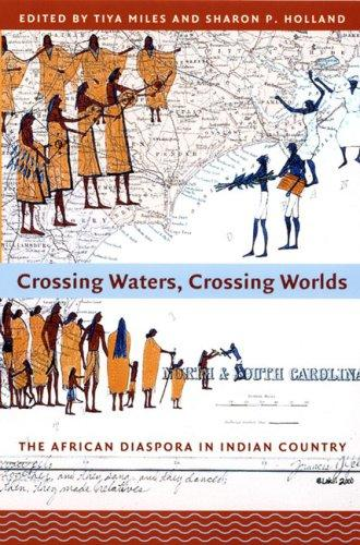 Crossing Waters, Crossing Worlds: The African Diaspora in Indian Country, Holland, Sharon Patricia (Editor); Miles, Tiya (Editor)