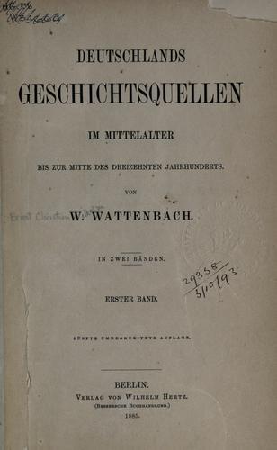 Deutschlands Geschichtsquellen im Mittelalter bis zur Mitte des Dreizehnten Jahrhunderts.