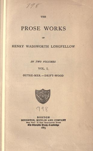 The prose works of Henry Wadsworth Longfellow.