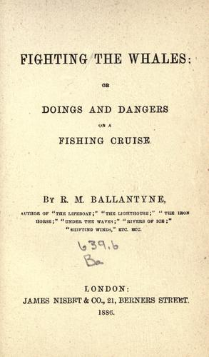 Download Fighting the whales, or, Doings and dangers on a fishing cruise