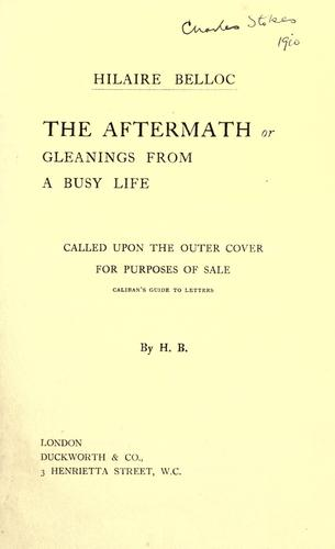 The  aftermath or gleanings from a busy life