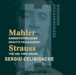Mahler: Kindertotenlieder / Strauss: Tod un Verklärung by Gustav Mahler ,   Richard Strauss ;   Münchner Philharmoniker ,   Brigitte Fassbaender ,   Sergiu Celibidache