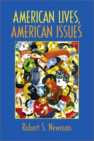 American lives, American issues by [edited by] Robert S. Newman.