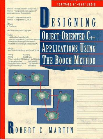 Designing object-oriented C++ applications using the Booch method by Martin, Robert C.