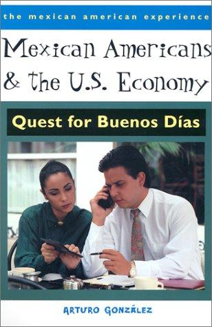 Mexican Americans & the U.S. economy by Arturo González