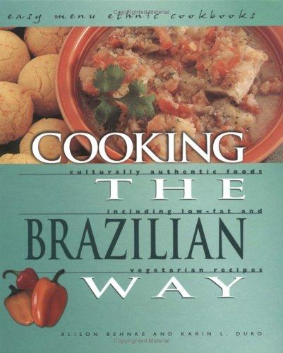 Cooking the Brazilian Way (Easy Menu Ethnic Cookbooks) by Alison Behnke