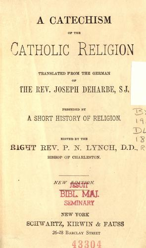 A Catechism of the Catholic religion by Joseph Deharbe