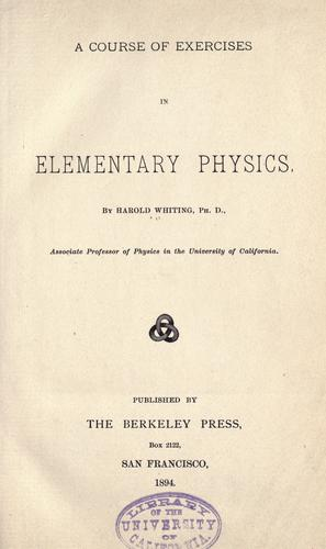 A course of exercises in elementary physics. by Harold Whiting