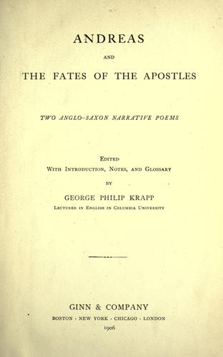Andreas ; and, The fates of the apostles by edited with introd., notes, and glossary by George Philip Krapp.