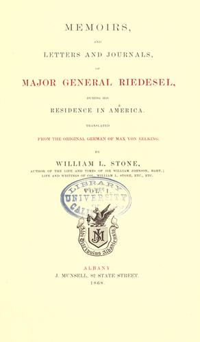 Memoirs, and letters and journals, of Major General Riedesel during his residence in America ; translated from the original German of Max von Eelking by
