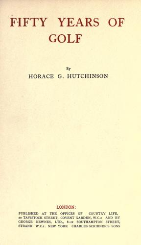Fifty years of golf by Hutchinson, Horace G.