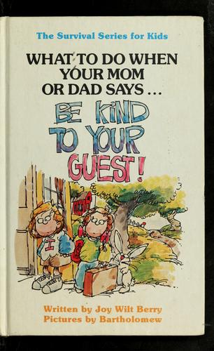 "What to do when your mom or dad says-- ""be kind to your guest!"" by Joy Wilt Berry"