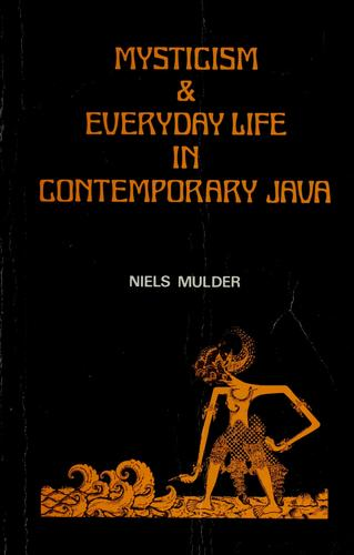 Mysticism & everyday life in contemporary Java by Niels Mulder