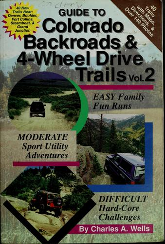 Guide to Colorado backroads & 4-wheel drive trails by Charles A. Wells