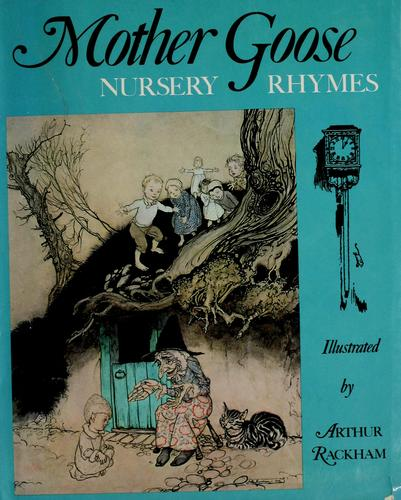Mother Goose nursery rhymes by illustrated by Arthur Rackham.