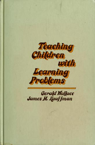 Teaching children with learning problems by Wallace, Gerald