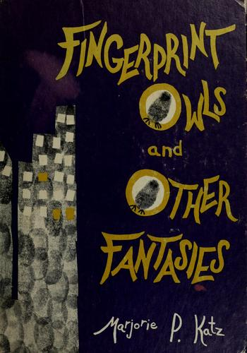 Fingerprint owls and other fantasies by Marjorie P. K. Weiser