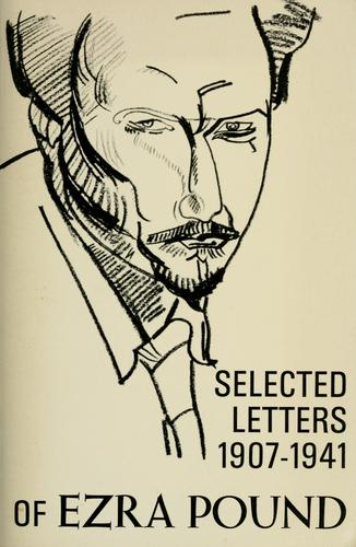 The selected letters of Ezra Pound, 1907-1941. by Ezra Pound