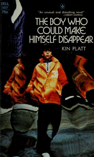 The Boy Who Could Make Himself Disappear by Kin Platt