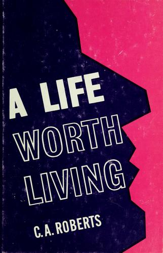 A life worth living by Cecil A. Roberts