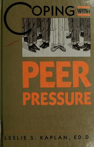 Coping with peer pressure by Leslie S. Kaplan